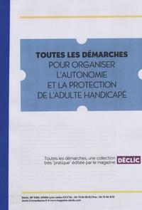 Toutes les démarches pour organiser lautonomie et la protection de ladulte handicapé.pdf