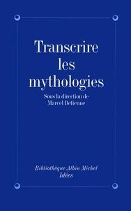 Collectif - Transcrire les mythologies - Tradition écriture historicité.