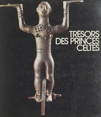 Collectif et  Galeries nationales du Grand P - Trésors des princes celtes - Galeries nationales du Grand Palais, 20 octobre 1987-15 février 1988.