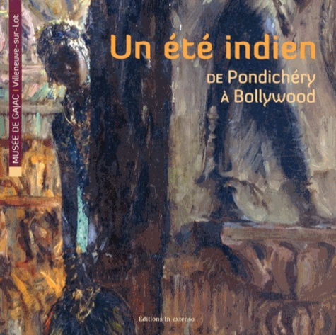 Collectif - Un été indien, de Pondichéry à Bollywood.