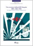 Collectif - Une aventure industrielle francaise : BBT 1862-1984.