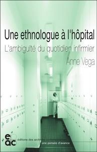 Collectif - Une ethnologue à l'hôpital - L'ambiguïté du quotidien infirmier.