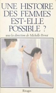 Collectif et Michelle Perrot - Une histoire des femmes est-elle possible ?.
