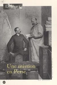 Collectif et  Musée du Louvre - Une mission en Perse, 1897-1912 - Exposition-dossier du département des Antiquités orientales.