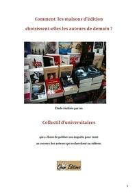 Collectif Universitaire - Comment les maisons d'édition choisissent-elles les auteurs de demain ?.