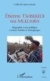 Collectif universitaire - Etienne Tshisekedi wa Mulumba - Biographie socio-politique à travers médias et témoignages.