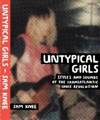 Collectif - Untypical girls : a visual survey of women in independant rock.