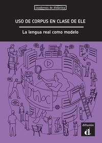 Collectif - Uso de corpus en clase de ELE. La lengua real como modelo.