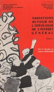 Collectif et  Centre universitaire de recher - Variations autour de l'idéologie de l'intérêt général (2).
