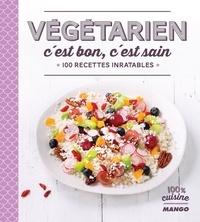 Collectif et Martin Balme - Végétarien, c'est bon, c'est sain - 100 recettes inratables.