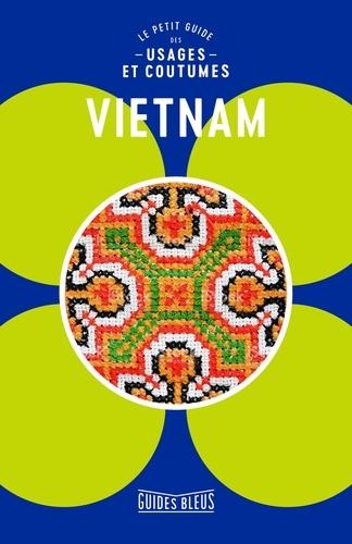 Collectif - Vietnam, le petit guide des usages et coutumes.