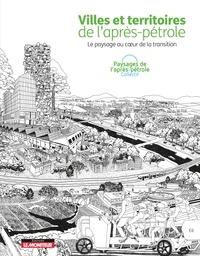 Collectif - Villes et territoires de l'après-pétrole - Le paysage au coeur de la transition.