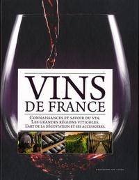 Collectif - Vins de France - Connaissances et savoir du vin, les grandes régions viticoles, l'art de la dégustation et ses accessoires.