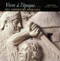 Collectif - Vivre à l'époque des empereurs romains - L'Empire romain, 100 av. J.-C.-200 ap. J.-C..