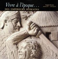 Vivre à lépoque des empereurs romains - LEmpire romain, 100 av. J.-C.-200 ap. J.-C..pdf