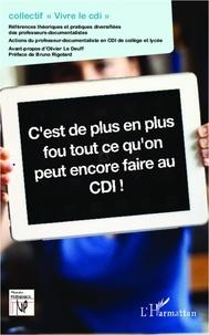 Collectif Vivre le CDI - C'est de plus en plus fou tout ce qu'on peut encore faire au CDI ! - Références théoriques et pratiques diversifiées des professeurs -documentalistes.