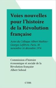 Collectif - Voies nouvelles pour l'histoire de la Révolution française.