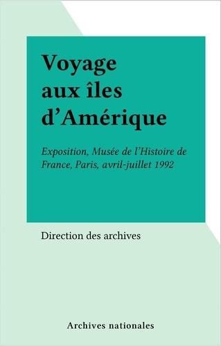 Voyage aux îles d'Amérique. Exposition, [Paris, Musée de l'histoire de France], avril-juillet 1992