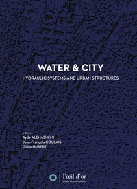 Collectif et Jean-François Coulais - Water and City - Hydraulic systems and urban structures.