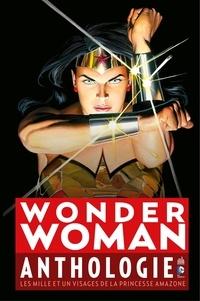 Collectif - Wonder Woman Anthologie - Les mille et un visages de la princesse amazone.