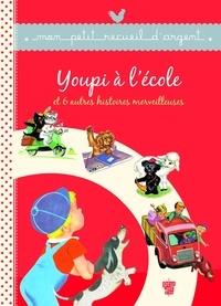 Collectif - Youpi à l'école et 6 autres histoires merveilleuses.