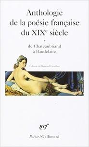 Collectifs et Leuilliot Bernard - Anthologie de la poésie française du XIXe siècle - Tome 1, De Chateaubriand à Baudelaire.