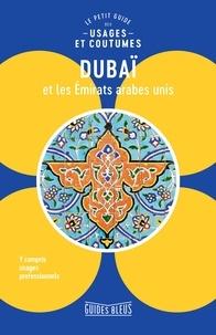 Collectifs - Dubaï et les Emirats arabes unis : le petit guide des usages et coutumes.