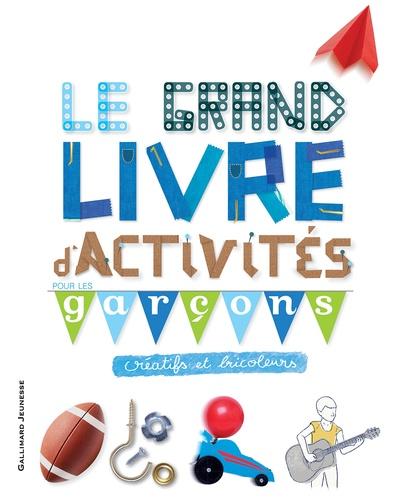 Collectifs Gallimard jeunesse - Le grand livre d'activités pour les garçons créatifs et bricoleurs.