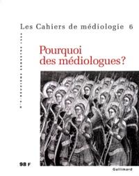 Collectifs - LES CAHIERS DE MEDIOLOGIE N° 6 DEUXIEME SEMESTRE 1998 : POURQUOI LES MEDIOLOGUES ?.
