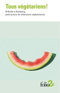 Collectifs - Tous végétariens! - D'Ovide à Ginsberg, petit précis de littérature végétarienne.