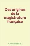 Collection Collection et Charles Louandre - Des origines de la magistrature française.