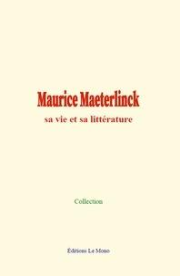 Collection Collection - Maurice Maeterlinck : sa vie et sa littérature.