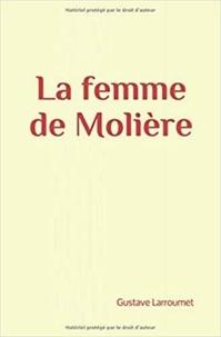 Collection les Grands Auteurs et Gustave Larroumet - La femme de Molière.