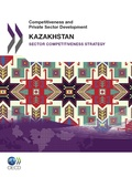 Collective - Competitiveness and Private Sector Development: Kazakhstan 2010 - Sector Competitiveness Strategy.
