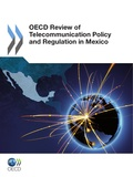 Collective - OECD Review of Telecommunication Policy and Regulation in Mexico.