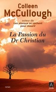 Colleen McCullough et Colleen Mccullough - La passion du Docteur Christian.