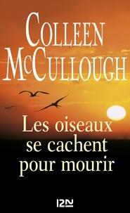 Colleen McCullough - Les oiseaux se cachent pour mourir.
