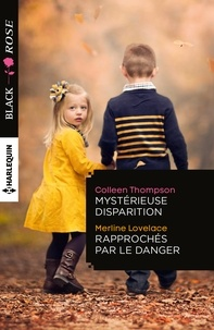 Colleen Thompson et Merline Lovelace - Mystérieuse disparition - Rapprochés par le danger.