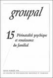 André Carel et Albert Ciccone - Groupal N° 15 : Périnatalité psychique et renaissance du familial.