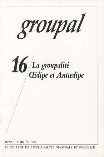 Jean-Pierre Caillot - Groupal N° 16 : La groupalité - Oedipe et antioedipe.
