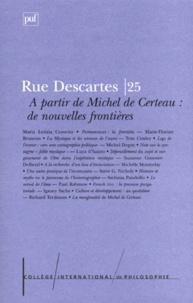 College International de Philo - RUE DESCARTES N° 25 SEPTEMBRE 1999 : A PARTIR DE MICHEL CERTEAU, DE NOUVELLES FRONTIERES.
