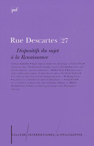 College International de Philo - Rue Descartes n° 27 mars 2000 : Dispositifs du sujet à la Renaissance.