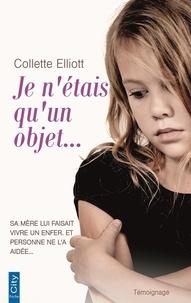 Collette Elliott - Je n'étais qu'un objet....