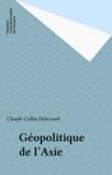 Collin-Delavaud - Géopolitique de l'Asie - Un continent écartelé.