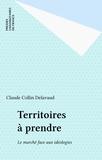 Collin-Delavaud - Territoires à prendre - Le marché face aux idéologies.