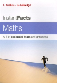 Collins - Instant Facts Mathematics - A-Z of essential facts and definitions.