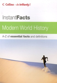 Collins - Instant Facts Modern World History - A-Z of essential facts and definitions.