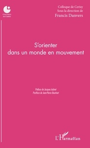 Colloque de Cerisy et Francis Danvers - S'orienter dans un monde en mouvement.