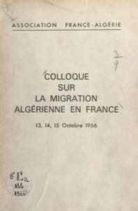 Colloque sur la migration algé et Edmond Michelet - Compte rendu des travaux du Colloque sur la migration algérienne en France - 13, 14, 15 octobre 1966.