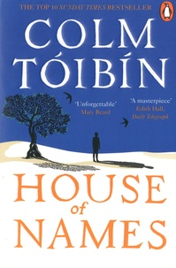 Colm Toibin - House of Names.